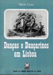 DANÇAS E DANÇARINOS EM LISBOA - HISTÓRIA, FIGURAS, USOS E COSTUMES