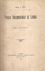 PARQUE VACCINOGENICO DE LISBOA - RELATORIO (1888 A 1891)