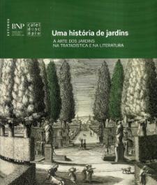 UMA HISTÓRIA DE JARDINS - A ARTE DOS JARDINS NA TRATADÍSTICA E NA LITERATURA