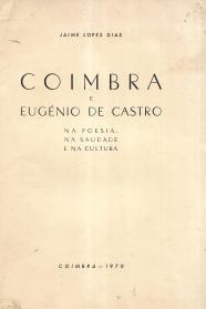 COIMBRA E EUGÉNIO DE CASTRO NA POESIA, NA SAUDADE E NA CULTURA