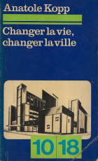 CHANGER LA VIE, CHANGER LA VILLE - DE LA VIE NOUVELLE AUX PROBLÈMES URBAINS (U.R.S.S. 1917-1932)