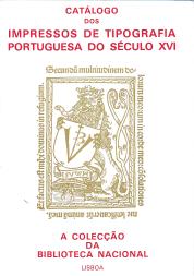 CATÁLOGO DOS IMPRESSOS DE TIPOGRAFIA PORTUGUESA DO SÉCULO XVI - A COLECÇÃO DA BIBLIOTECA NACIONAL