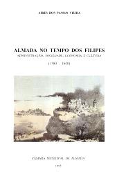 ALMADA NO TEMPO DOS FILIPES - ADMINISTRAÇÃO, SOCIEDADE. ECONOMIA E CULTURA (1580-1640)