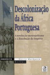 A DESCOLONIZAÇÃO DA ÁFRICA PORTUGUESA - A REVOLUÇÃO METROPOLITANA E A DISSOLUÇÃO DO IMPÉRIO